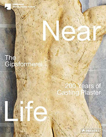 Near Life: The Gipsformerei - 200 Years of Casting Plaster