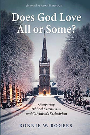 Does God Love All or Some?: Comparing Biblical Extensivism and Calvinism�s Exclusivism