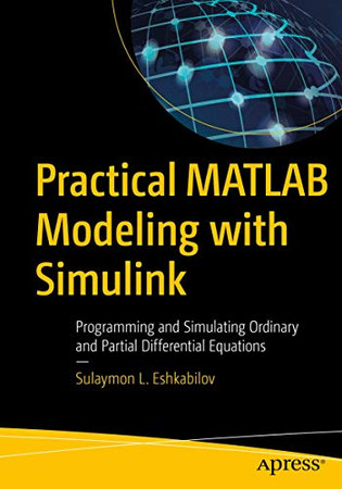 Practical MATLAB Modeling with Simulink: Programming and Simulating Ordinary and Partial Differential Equations