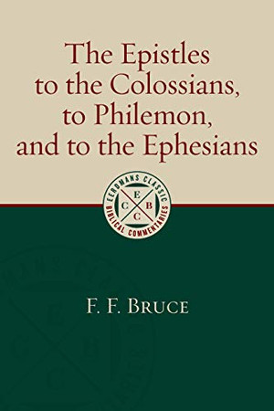 The Epistles to the Colossians, to Philemon, and to the Ephesians (Eerdmans Classic Biblical Commentaries)