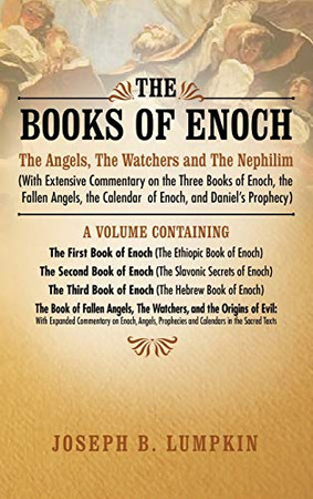 The Books of Enoch: The Angels, The Watchers and The Nephilim (with Extensive Commentary on the Three Books of Enoch, the Fallen Angels, the Calendar ... Book of Enoch (The Ethiopic Book of Enoch