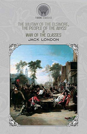 The Mutiny of the Elsinore, The People of the Abyss & War of the Classes (Throne Classics)