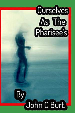 Ourselves As The Pharisee's .
