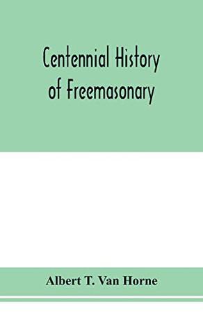 Centennial history of Freemasonary
