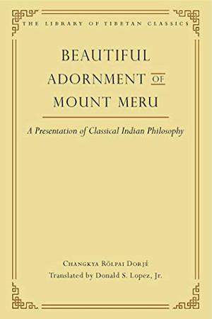 Beautiful Adornment of Mount Meru: A Presentation of Classical Indian Philosophy (24) (Library of Tibetan Classics)