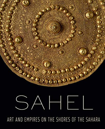 Sahel: Art and Empires on the Shores of the Sahara