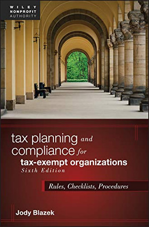 Tax Planning and Compliance for Tax-Exempt Organizations: Rules, Checklists, Procedures (Wiley Nonprofit Authority)