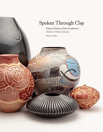 Spoken Through Clay:  Native Pottery of the Southwest?The Eric Dobkin Collection: Native Pottery of the Southwest?The Eric Dobkin Collection