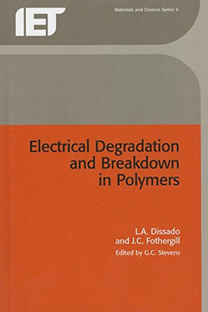 Electrical Degradation and Breakdown in Polymers (Materials, Circuits and Devices)
