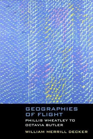 Geographies of Flight: Phillis Wheatley to Octavia Butler