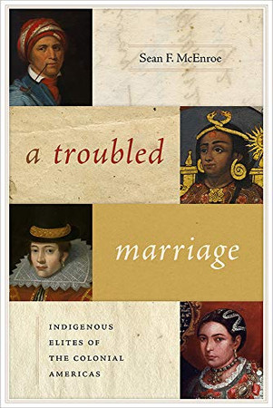 A Troubled Marriage: Indigenous Elites of the Colonial Americas (Di�logos Series)