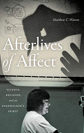 Afterlives of Affect: Science, Religion, and an Edgewalker's Spirit
