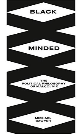 Black Minded: The Political Philosophy of Malcolm X (Black Critique)
