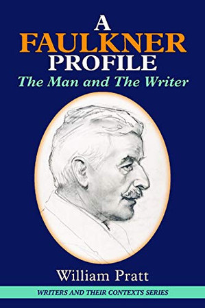 A Faulkner Profile: The Man and The Writer (Writers and Their Contexts)