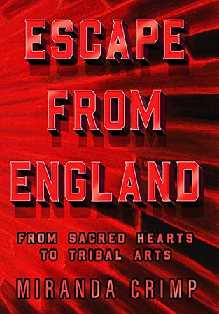 Escape From England: From Sacred Hearts To Tribal Arts