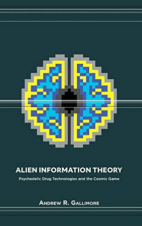 Alien Information Theory: Psychedelic Drug Technologies and the Cosmic Game