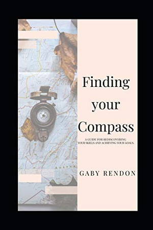 Finding Your Compass: A guide for rediscovering your skills and achieving your goals.