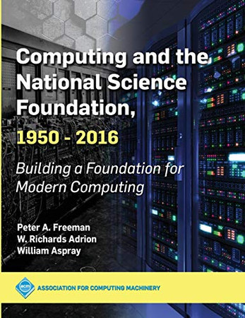 Computing and the National Science Foundation, 1950-2016: Building a Foundation for Modern Computing (ACM Books)