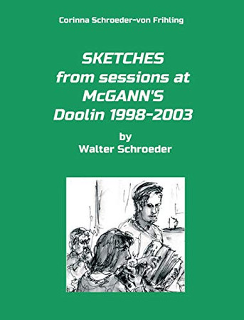 SKETCHES from sessions at McGANN'S Doolin 1998-2003: by Walter Schroeder
