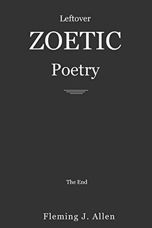 Leftover Zoetic Poetry: The End
