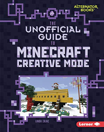 The Unofficial Guide to Minecraft Creative Mode (My Minecraft (Alternator Books ®))