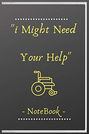 i Might Need Your Help - NoteBook -: Organizer and Agenda,notebook 2020,notebook 6x9,notebook ideas,110 papers