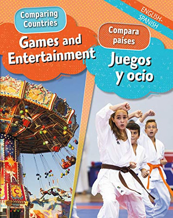 Games and Entertainment/ Juegos Y Ocio (Comparing Countries/ Compara Países) (English and Spanish Edition)