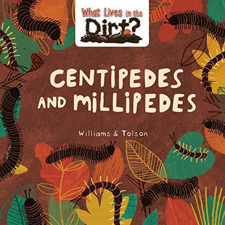 Centipedes and Millipedes (What Lives in the Dirt?)