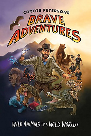 Coyote Peterson�s Brave Adventures: Wild Animals in a Wild World