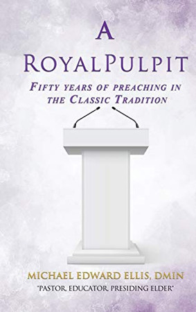 A Royal Pulpit: Fifty years of preaching in the Classic Tradition