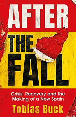 After the Fall: Crisis, Recovery and the Making of a New Spain