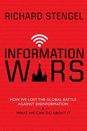 Information Wars: How We Lost the Global Battle Against Disinformation and What We Can Do About It