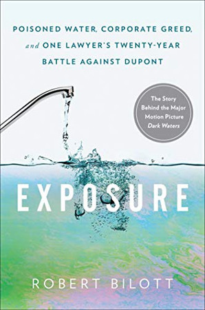 Exposure: Poisoned Water, Corporate Greed, and One Lawyer's Twenty-Year Battle against DuPont
