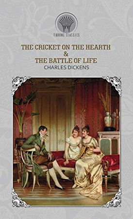The Cricket on the Hearth & The Battle of Life (Throne Classics)