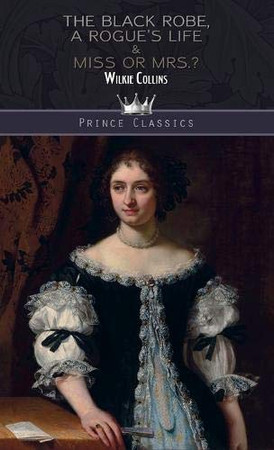 The Black Robe, A Rogue's Life & Miss or Mrs.? (Prince Classics)