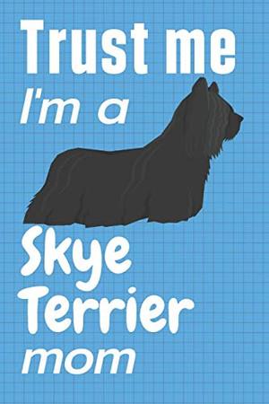 Trust me, I'm a Skye Terrier mom: For Skye Terrier Dog Fans