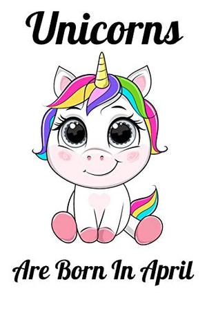 Unicorns Are Born In April: Happy Unicorn Birthday