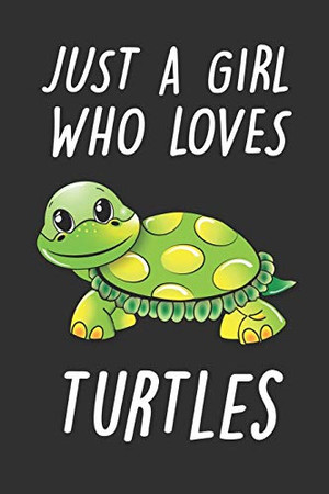 Just A Girl Who Loves Turtles: Cute Turtle Notebook For Kids And Adults | Perfect For Taking Notes | Gift For Turtles Lovers