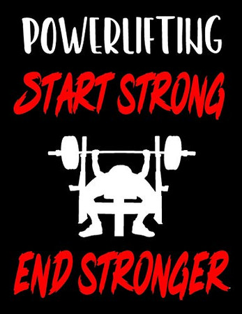 Powerlifting. Start Strong. End Stronger: Weightlifting Powerlifting Gym Training Tracking Book Bodybuilding Powerlifting Strongman Weightlifting ... Powerlifting Lovers For Powerlifter 2020