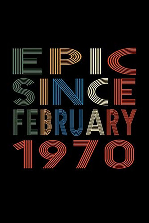 Epic Since February 1970: Birthday Gift for 50 Year Old Men and Women
