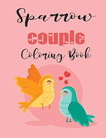 Sparrow Couple Coloring Book: Cute Valentine's Day Animal Couple Great Gift for kids , Age 4-8