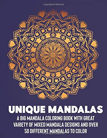 UNIQUE MANDALAS: A Big Mandala Coloring Book with Great Variety of Mixed Mandala Designs and Over 100 Different Mandalas to Color