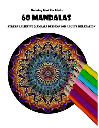 Coloring Book For Adults: 60 Mandalas: Stress Relieving Mandala Designs for Adults Relaxation