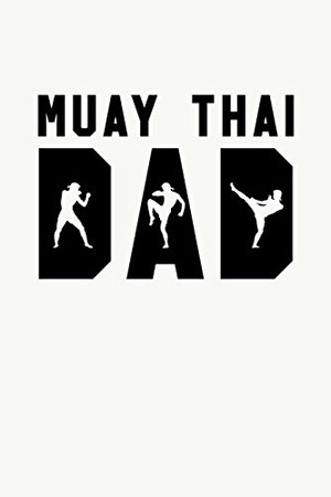 Muay Thai Dad: Muay Thai Kickboxing and Martial Arts Fighting Workout Log
