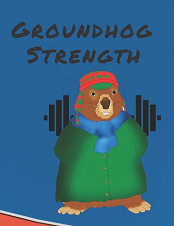 Groundhog Strength: Notebook for Drawing, Writing, Painting, Sketching or Doodling, 120 Pages, 8,5 x 11 Premium Mate Cover