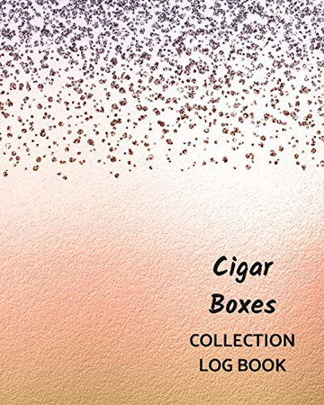 Cigar Boxes Collection Log Book: Keep Track Your Collectables ( 60 Sections For Management Your Personal Collection ) - 125 Pages , 8x10 Inches, Paperback