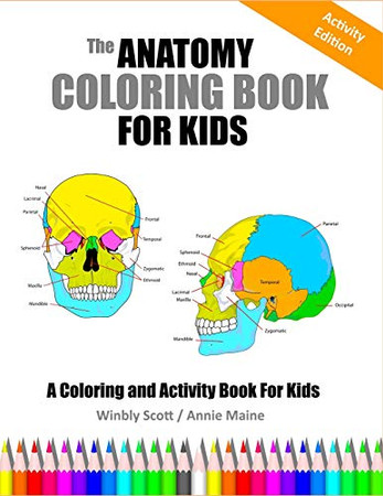 The Anatomy Coloring Book For Kids: A Coloring and Activity Book For Kids
