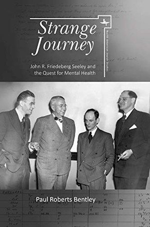 Strange Journey: John R. Friedeberg Seeley and the Quest for Mental Health (North American Jewish Studies)