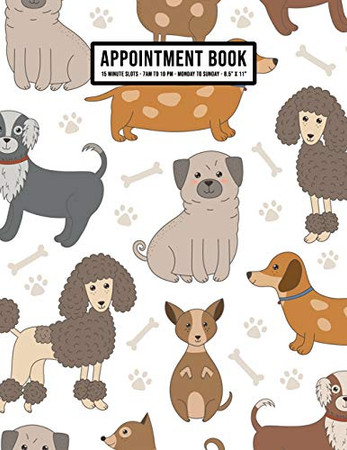 Dog Appointment Book: Undated Hourly Appointment Book | Weekly 7AM - 10PM with 15 Minute Intervals | Large 8.5 x 11