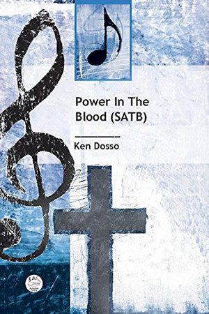 Power in the Blood SATB Anthem: Gospel Anthem for Trio, SATB Choir, and Piano